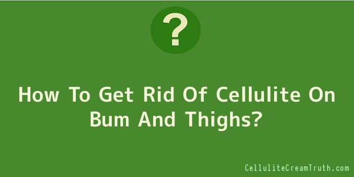 How To Get Rid Of Cellulite On Bum And Thighs