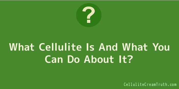 What Cellulite Is And What You Can Do About It