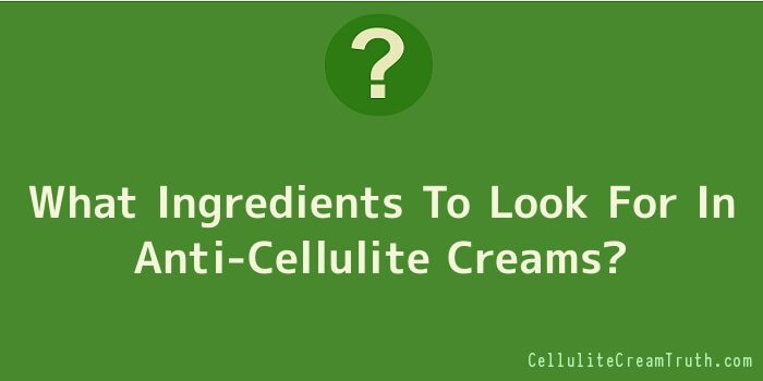 What Ingredients To Look For In Anti-Cellulite Creams